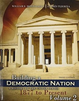 Building a Democratic Nation: A History of the United States, by Montgomery, 3rd Edition, Volume 2: 1877 to Present 9781465249685
