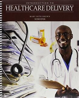 Introduction to Healthcare Delivery, by Brown, 2nd Edition 9781465250346