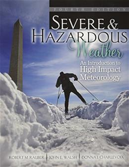 Severe and Hazardous Weather: An Introduction to High Impact Meteorology, by Rauber, 4th Edition, Supplement 9781465250704
