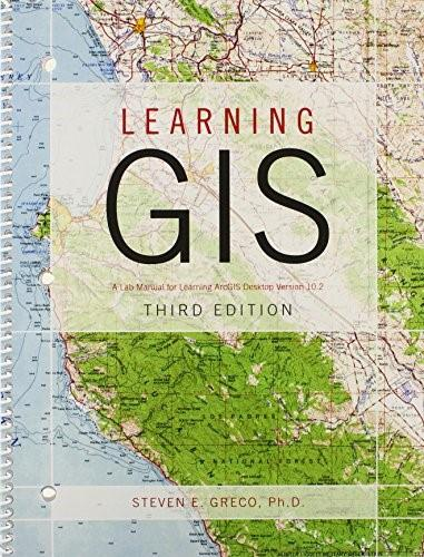 Learning GIS, by Greco, 3rd Edition, Version 10.2, Lab Manual 9781465256492