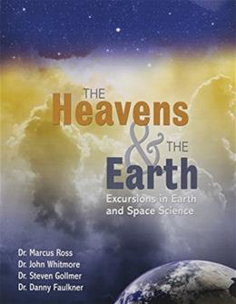 Heavens and The Earth: Excursions in Earth and Space Science, by Ross 9781465263858