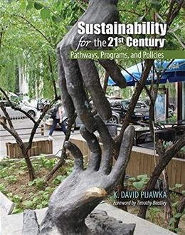Sustainability for the 21st Century: Pathways, Programs, and Policies, by Pijawka 9781465266712