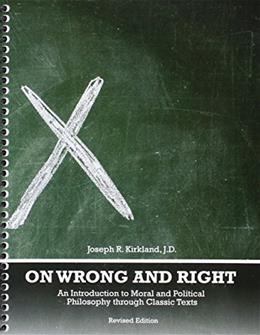 On Wrong and Right: An Introduction to Moral and Political Philosophy through Classic Texts 9781465276100