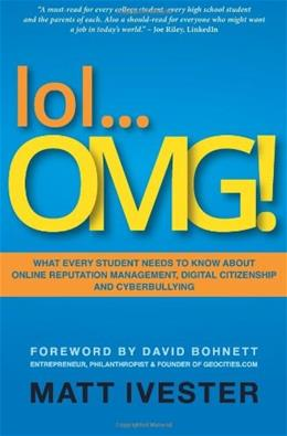 lol...OMG!: What Every Student Needs to Know About Online Reputation Management, Digital Citizenship and Cyberbullying, by Ivester 9781466242074