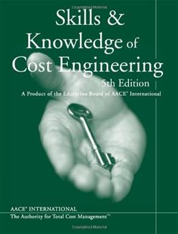 Skills and Knowledge of Cost Engineering: A Product of the Education Board of AACE International, by A A CE International 9781466412552