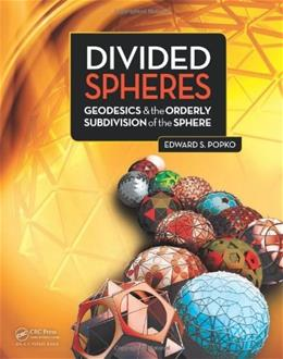 Divided Spheres: Geodesics and the Orderly Subdivision of the Sphere, by Popko 9781466504295