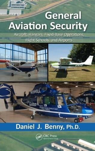 General Aviation Security: Aircraft, Hangars, Fixed Base Operations, Flight Schools, and Airports, by Benny 9781466510876