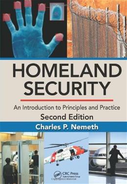 Homeland Security: An Introduction to Principles and Practice, by Nemeth, 2nd Edition 9781466510906