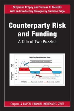 Counterparty Risk and Funding: A Tale of Two Puzzles (Chapman and Hall/CRC Financial Mathematics Series) 9781466516458