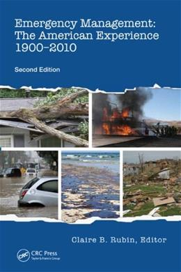 Emergency Management: The American Experience 1900-2010, by Rubin, 2nd Edition 9781466517530