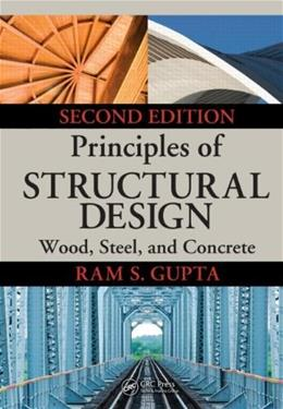 Principles of Structural Design: Wood, Steel, and Concrete, by Gupta, 2nd Edition 9781466552319