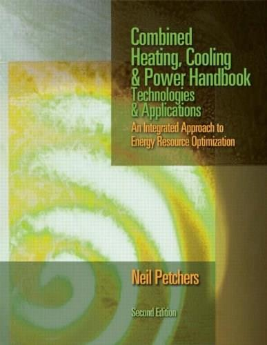 Combined Heating, Cooling and Power Handbook: Technologies and Applications, by Petchers, 2nd Edition 9781466553347