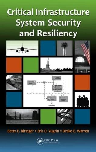 Critical Infrastructure System Security and Resiliency, by Biringer 9781466557505