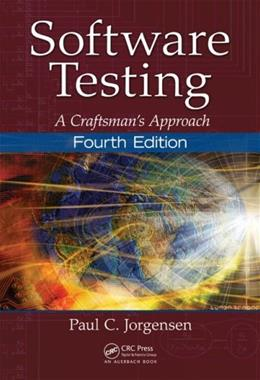 Software Testing: A Craftsmans Approach, by Jorgensen, 4th Edition 9781466560680