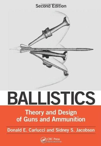 Ballistics: Theory and Design of Guns and Ammunition, by Carlucci, 2nd Edition 9781466564374