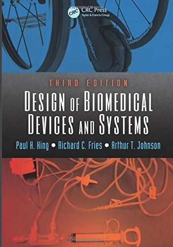 Design of Biomedical Devices and Systems, by King, 3rd Edition 9781466569133
