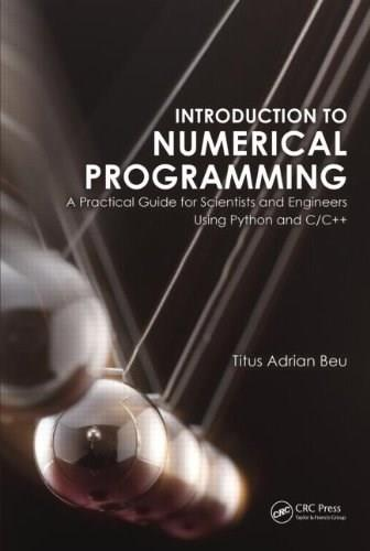 Introduction to Numerical Programming: A Practical Guide for Scientists and Engineers Using Python and C/C++, by Beu 9781466569676