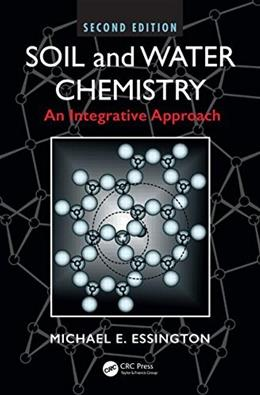 Soil and Water Chemistry: An Integrative Approach, by Essington, 2nd Edition 9781466573154