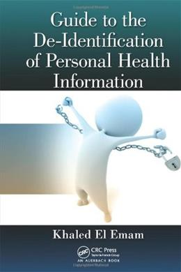 Guide to the De-Identification of Personal Health Information, by El Emam 9781466579064