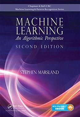 Machine Learning: An Algorithmic Perspective, by Marsland, 2nd Edition 2 PKG 9781466583283