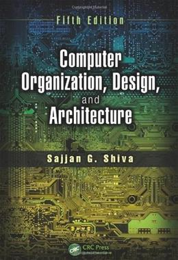 Computer Organization, Design, and Architecture, by Shiva, 5th Edition 9781466585546