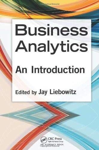 Business Analytics: An Introduction, by Liebowitz 9781466596092