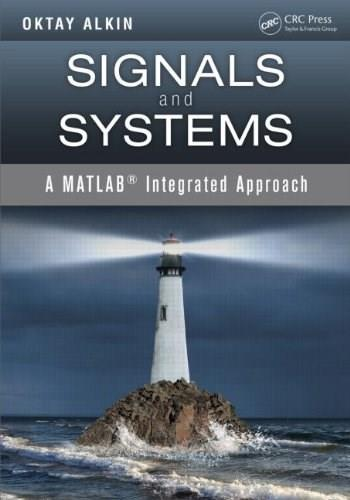Signals and Systems: A MATLAB® Integrated Approach, by Alkin 9781466598539