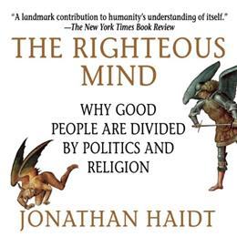 The Righteous Mind: Why Good People Are Divided by Politics and Religion Unabridged 9781469085173