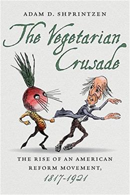 The Vegetarian Crusade: The Rise of an American Reform Movement, 1817-1921 9781469626529