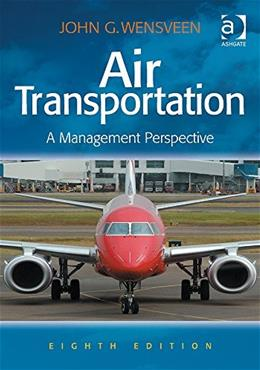 Air Transportation: A Management Perspective, by Wensveen, 8th Edition 9781472436818