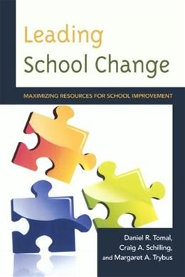 Leading School Change: Maximizing Resources for School Improvement, by Tomal 9781475803303