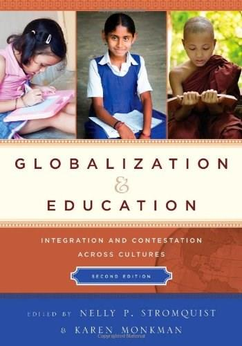 Globalization and Education: Integration and Contestation across Cultures, by Stromquist 9781475805284