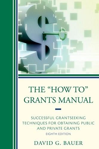 How To Grants Manual: Successful Grantseeking Techniques for Obtaining Public and Private Grants, by Bauer, 8th Edition 9781475810103