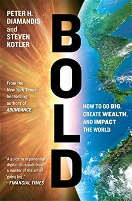 Bold: How to Go Big, Create Wealth and Impact the World 9781476709581