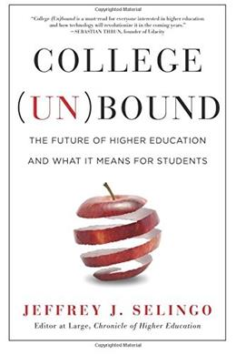 College (Un)bound: The Future of Higher Education and What It Means for Students 9781477800744