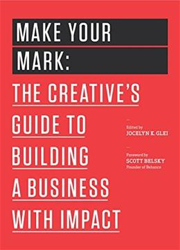 Make Your Mark: The Creatives Guide to Building a Business with Impact (The 99U Book Series) 9781477801239