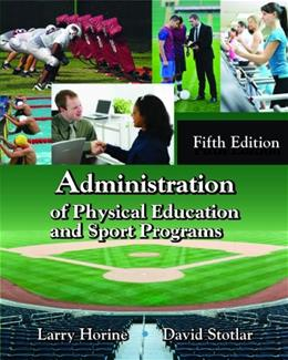 Administration of Physical Education and Sport Programs, by Horine, 5th Edition 9781478606505