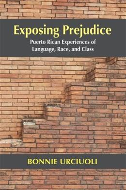 Exposing Prejudice: Puerto Rican Experiences of Language, Race, and Class, by Urciuoli 9781478607120