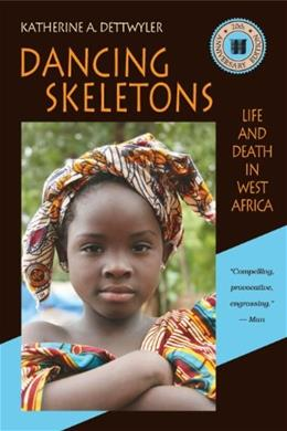 Dancing Skeletons: Life and Death in West Africa, by Dettwyler, 20th Anniversary Edition 9781478607588