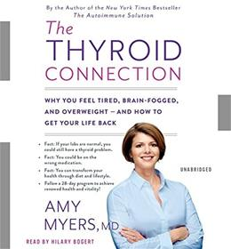 The Thyroid Connection: Why You Feel Tired, Brain-Fogged, and Overweight -- and How to Get Your Life Back Unabridged 9781478938675