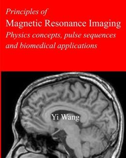 Principles of Magnetic Resonance Imaging: Physics Concepts, Pulse Sequences, & Biomedical Applications 9781479350414