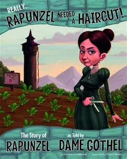 Really, Rapunzel Needed a Haircut!: The Story of Rapunzel as Told by Dame Gothel (The Other Side of the Story) 9781479519507
