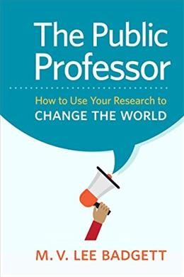 The Public Professor: How to Use Your Research to Change the World 9781479861392