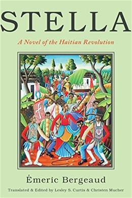 Stella: A Novel of the Haitian Revolution (America and the Long 19th Century) 9781479892402