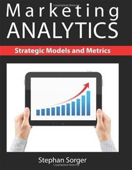 Marketing Analytics: Strategic Models and Metrics, by Sorger 9781481900300