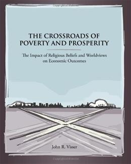 The Crossroads of Poverty and Prosperity: The Impact of Religious Beliefs and Worldviews on Economic Outcomes 9781481935784