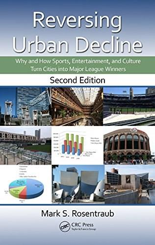 Reversing Urban Decline: Why and How Sports, Entertainment, and Culture Turn Cities into..., by Rosentraub, 2nd Edition 9781482206210