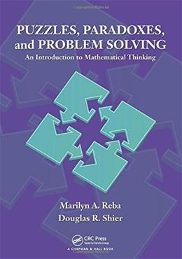 Puzzles, Paradoxes, and Problem Solving: An Introduction to Mathematical Thinking, by Reba 9781482227536