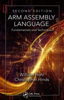 ARM Assembly Language: Fundamentals and Techniques, by Hohl, 2nd Edition 9781482229851
