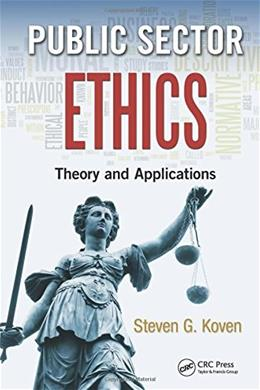 Public Sector Ethics: Theory and Applications 9781482232288